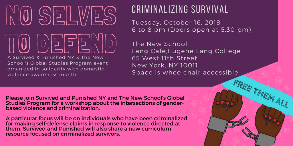 a flyer with the event information listed below, an image of two Black hands with painted fingernails breaking a pair of handcuffs around their wrists, and the additional following text: No Selves to Defend. A Survived & Punished NY & The New School Global Studies Program event organized in solidarity with domestic violence awareness month. Please join Survived and Punished NY and The New School's Global Studies Program for a workshop about the intersections of gender-based violence and criminalization. A particular focus will be on individuals who have been criminalized for making self-defense claims in response to violence directed at them. Survived and Punished will also share a new curriculum resource focused on criminalized survivors.